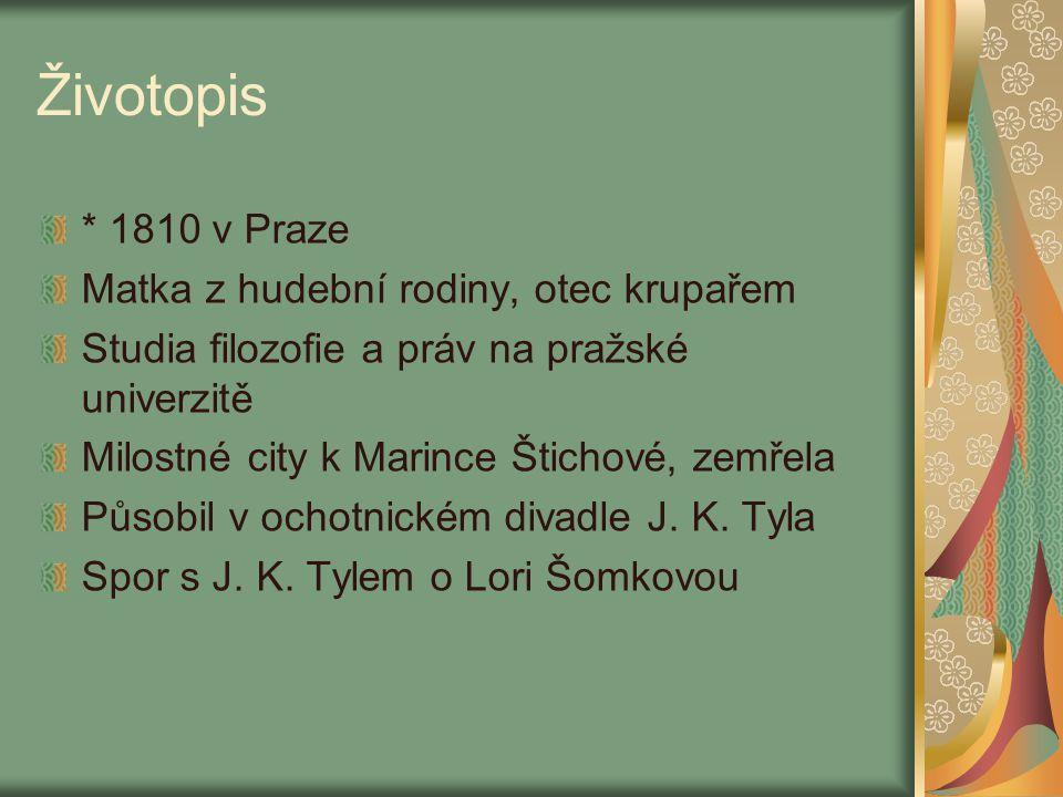 Životopis * 1810 v Praze Matka z hudební rodiny, otec krupařem Studia filozofie a práv na pražské univerzitě Milostné city k Marince Štichové, zemřela