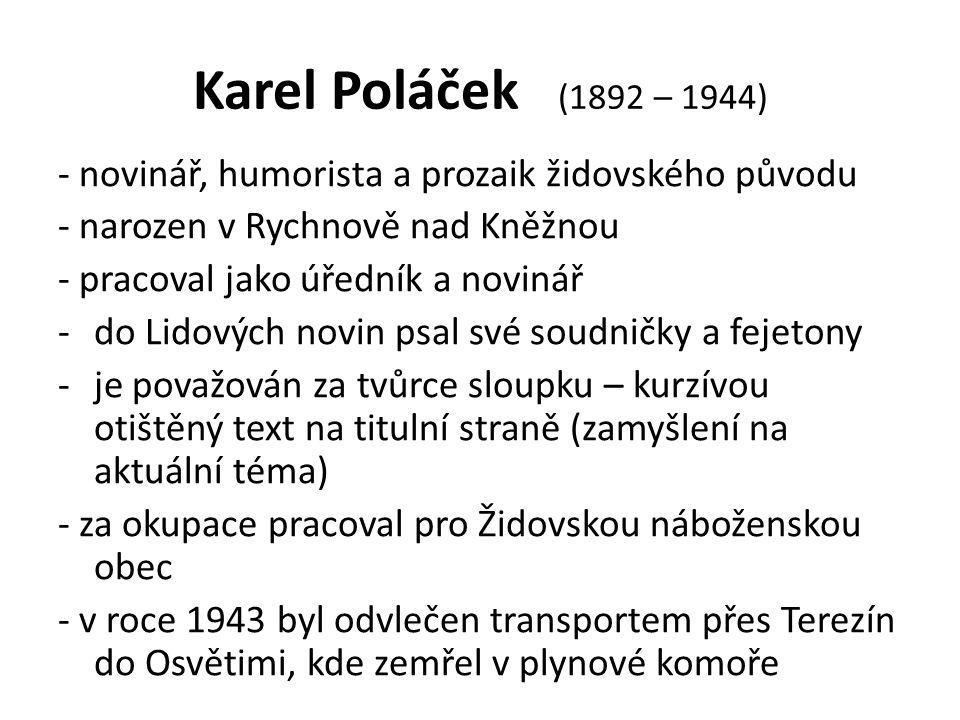 Karel Poláček (1892 – 1944) - novinář, humorista a prozaik židovského původu - narozen v Rychnově nad Kněžnou - pracoval jako úředník a novinář -do Li