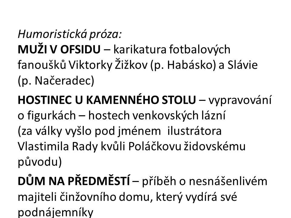 Humoristická próza: MUŽI V OFSIDU – karikatura fotbalových fanoušků Viktorky Žižkov (p. Habásko) a Slávie (p. Načeradec) HOSTINEC U KAMENNÉHO STOLU –