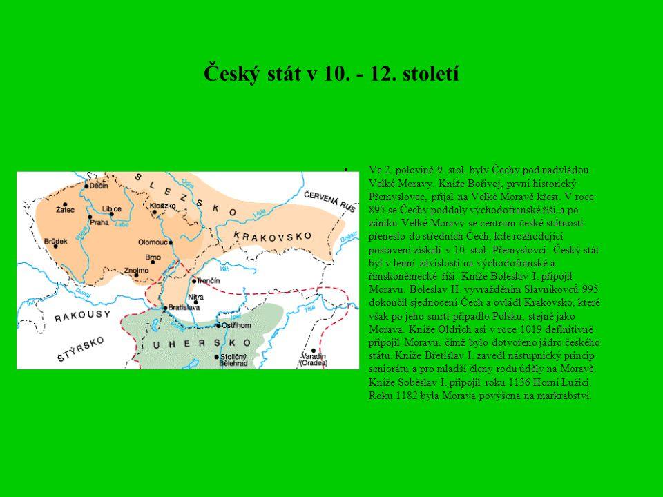 Český stát v 10. - 12. století Ve 2. polovině 9. stol. byly Čechy pod nadvládou Velké Moravy. Kníže Bořivoj, první historický Přemyslovec, přijal na V
