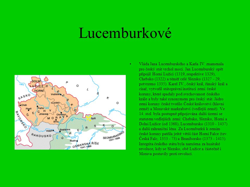 Lucemburkové Vláda Jana Lucemburského a Karla IV. znamenala pro český stát vrchol moci. Jan Lucemburský opět připojil Horní Lužici (1319, respektive 1