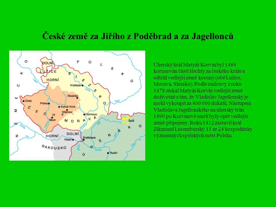 České země za Jiřího z Poděbrad a za Jagellonců Uherský král Matyáš Korvín byl 1469 korunován částí šlechty za českého krále a odtrhl vedlejší země ko