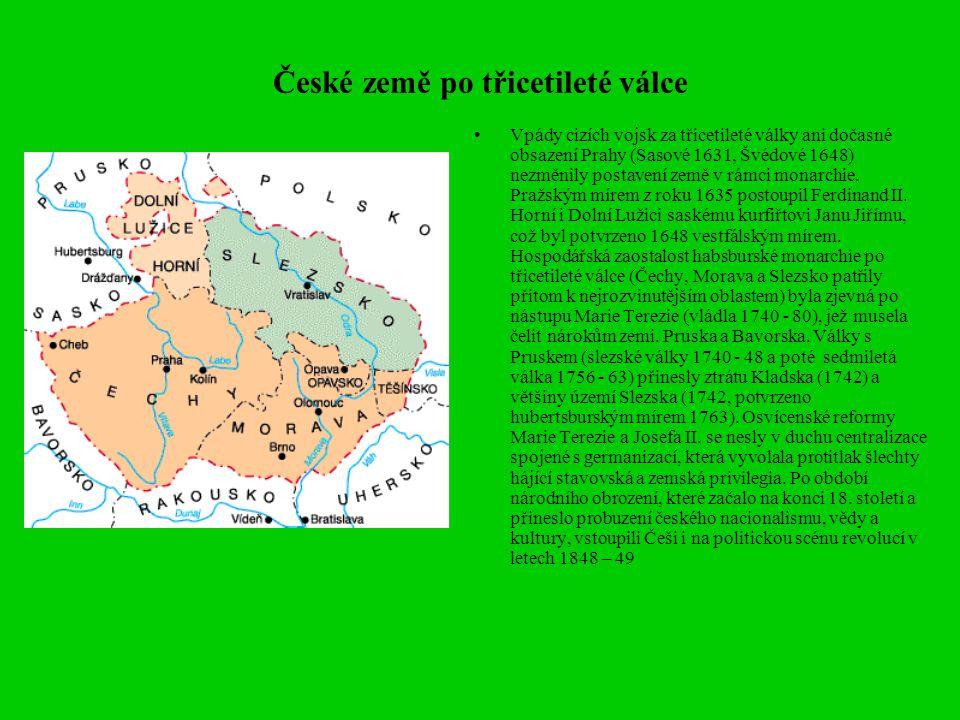 České země po třicetileté válce Vpády cizích vojsk za třicetileté války ani dočasné obsazení Prahy (Sasové 1631, Švédové 1648) nezměnily postavení země v rámci monarchie.