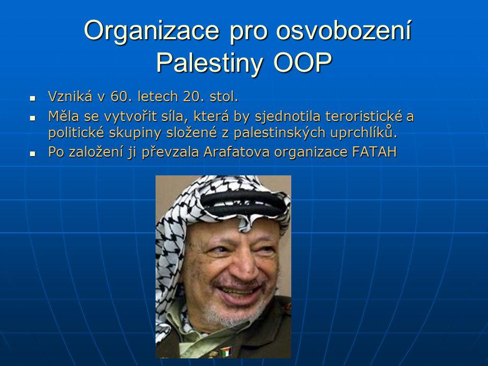 Organizace pro osvobození Palestiny OOP Organizace pro osvobození Palestiny OOP Vzniká v 60.