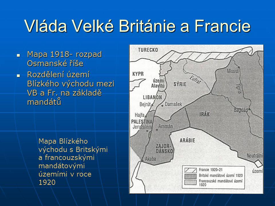 Vláda Velké Británie a Francie Mapa 1918- rozpad Osmanské říše Mapa 1918- rozpad Osmanské říše Rozdělení území Blízkého východu mezi VB a Fr.