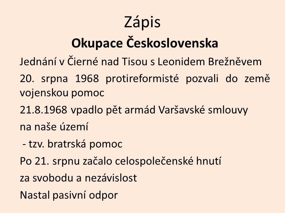 Zápis Okupace Československa Jednání v Čierné nad Tisou s Leonidem Brežněvem 20. srpna 1968 protireformisté pozvali do země vojenskou pomoc 21.8.1968