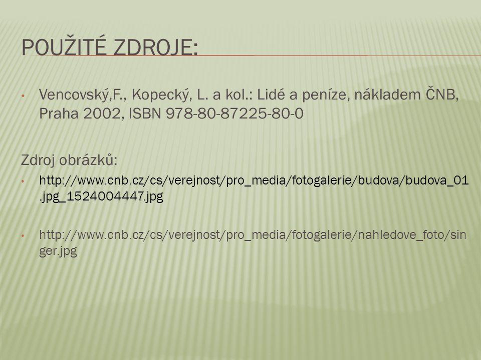POUŽITÉ ZDROJE: Vencovský,F., Kopecký, L. a kol.: Lidé a peníze, nákladem ČNB, Praha 2002, ISBN 978-80-87225-80-0 Zdroj obrázků: http://www.cnb.cz/cs/