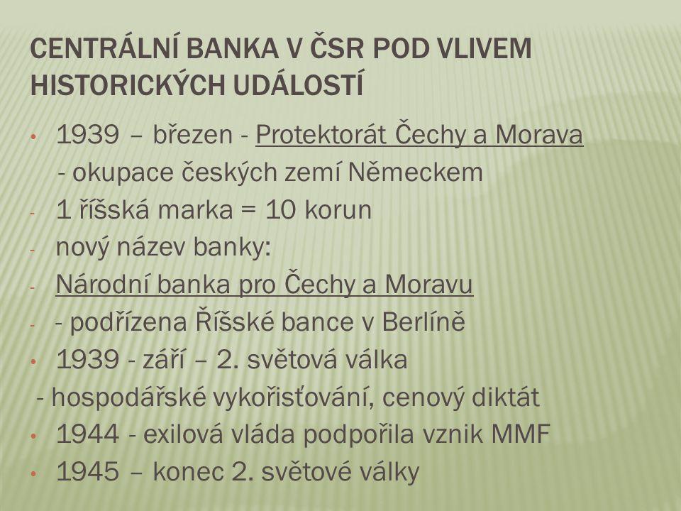 CENTRÁLNÍ BANKA V ČSR POD VLIVEM HISTORICKÝCH UDÁLOSTÍ 1939 – březen - Protektorát Čechy a Morava - okupace českých zemí Německem - 1 říšská marka = 1