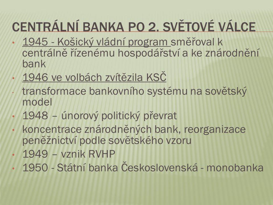CENTRÁLNÍ BANKA PO 2. SVĚTOVÉ VÁLCE 1945 - Košický vládní program směřoval k centrálně řízenému hospodářství a ke znárodnění bank 1946 ve volbách zvít