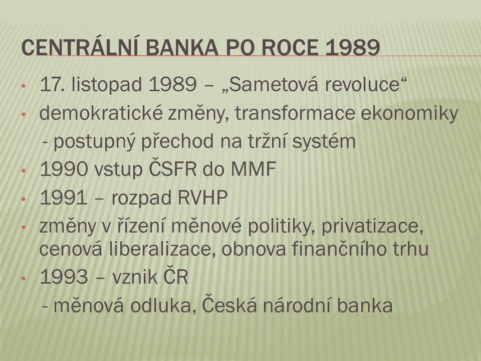 """CENTRÁLNÍ BANKA PO ROCE 1989 17. listopad 1989 – """"Sametová revoluce"""" demokratické změny, transformace ekonomiky - postupný přechod na tržní systém 199"""