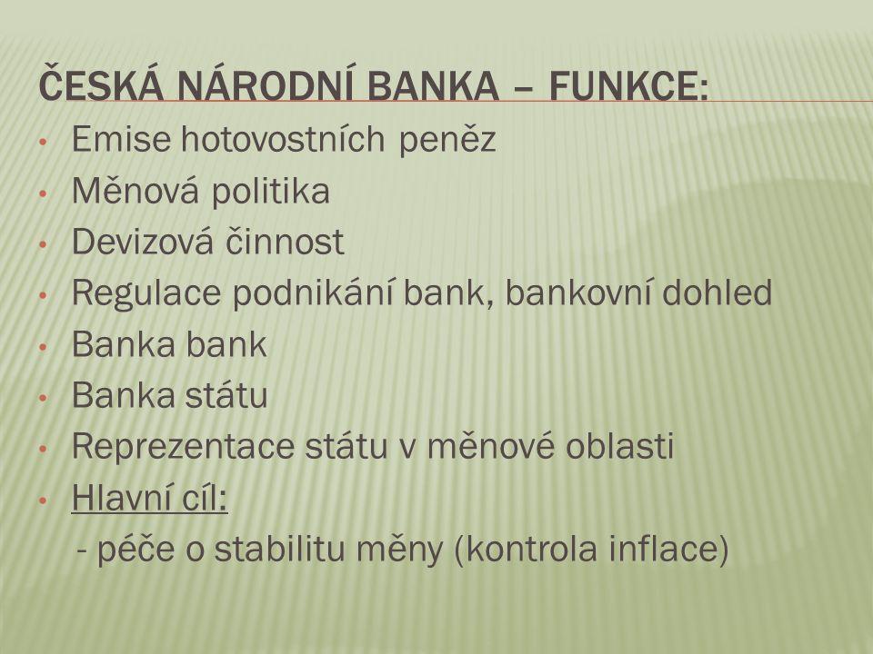 ČESKÁ NÁRODNÍ BANKA – FUNKCE: Emise hotovostních peněz Měnová politika Devizová činnost Regulace podnikání bank, bankovní dohled Banka bank Banka stát