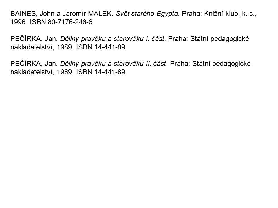 BAINES, John a Jaromír MÁLEK. Svět starého Egypta. Praha: Knižní klub, k. s., 1996. ISBN 80-7176-246-6. PEČÍRKA, Jan. Dějiny pravěku a starověku I. čá