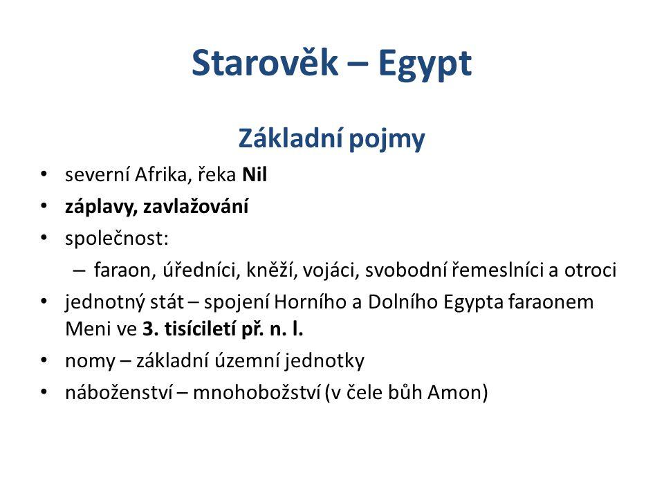 Starověk – Egypt Základní pojmy severní Afrika, řeka Nil záplavy, zavlažování společnost: – faraon, úředníci, kněží, vojáci, svobodní řemeslníci a otr