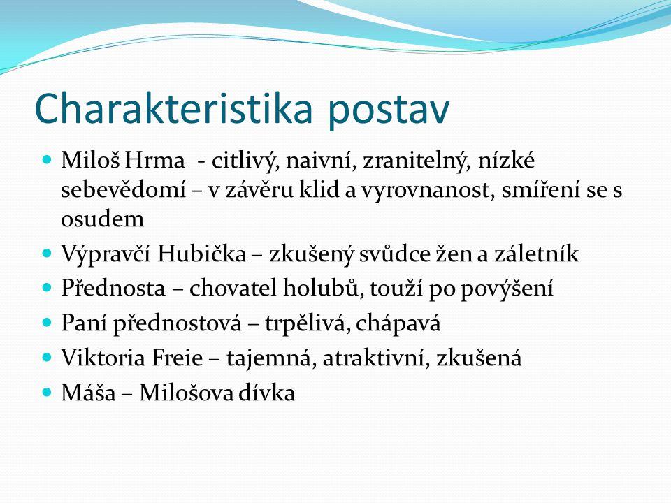 Charakteristika postav Miloš Hrma - citlivý, naivní, zranitelný, nízké sebevědomí – v závěru klid a vyrovnanost, smíření se s osudem Výpravčí Hubička