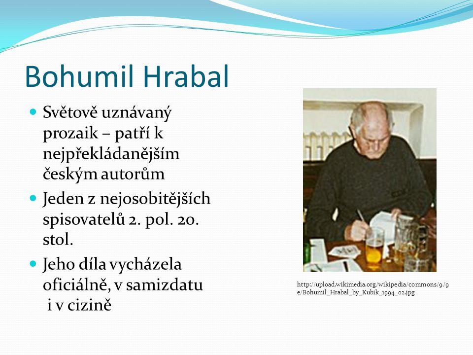 Bohumil Hrabal Světově uznávaný prozaik – patří k nejpřekládanějším českým autorům Jeden z nejosobitějších spisovatelů 2. pol. 20. stol. Jeho díla vyc