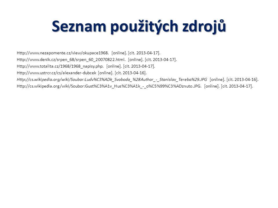 Seznam použitých zdrojů Http://www.nezapomente.cz/view/okupace1968. [online]. [cit. 2013-04-17]. Http://www.denik.cz/srpen_68/srpen_60_20070822.html.