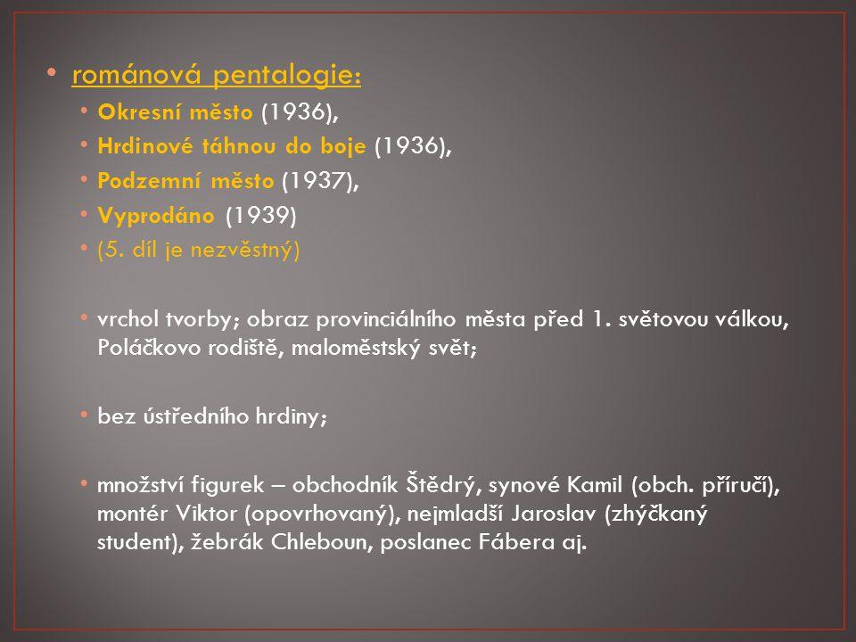románová pentalogie: Okresní město (1936), Hrdinové táhnou do boje (1936), Podzemní město (1937), Vyprodáno (1939) (5.