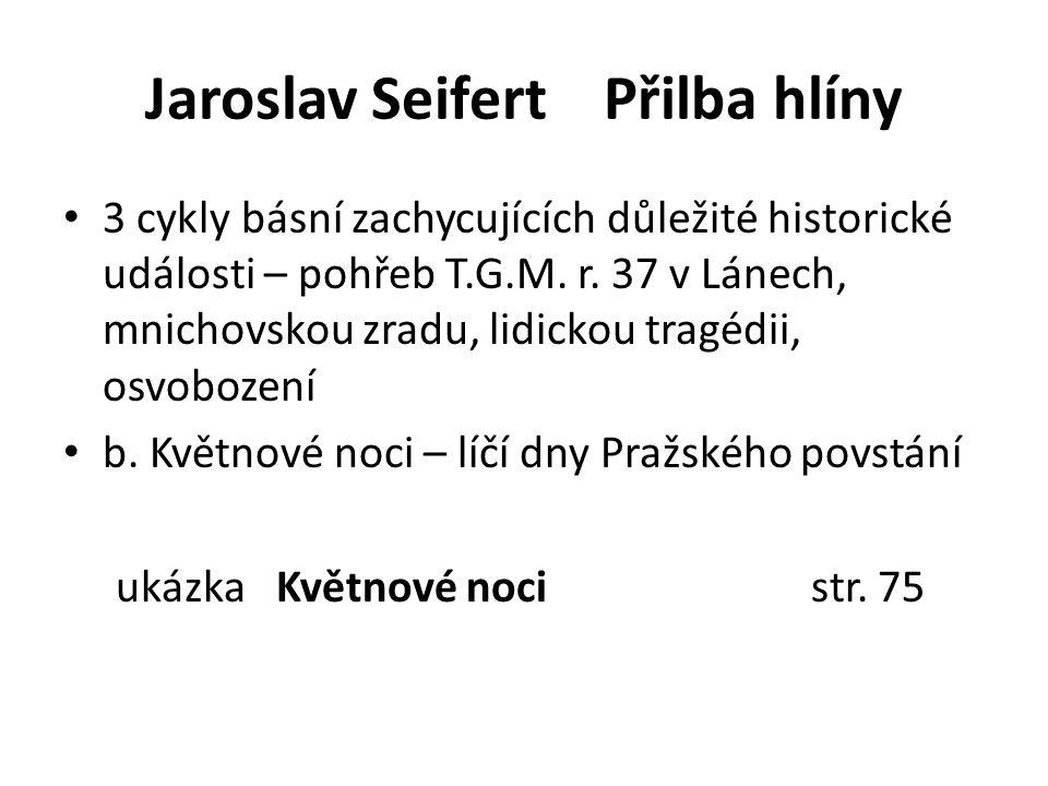 Jaroslav Seifert Přilba hlíny 3 cykly básní zachycujících důležité historické události – pohřeb T.G.M.