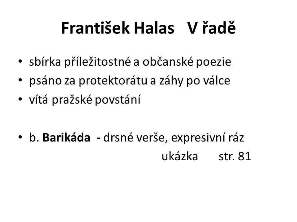František Halas V řadě sbírka příležitostné a občanské poezie psáno za protektorátu a záhy po válce vítá pražské povstání b.