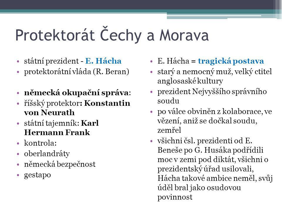 Protektorát Čechy a Morava státní prezident - E. Hácha protektorátní vláda (R. Beran) německá okupační správa: říšský protektor: Konstantin von Neurat