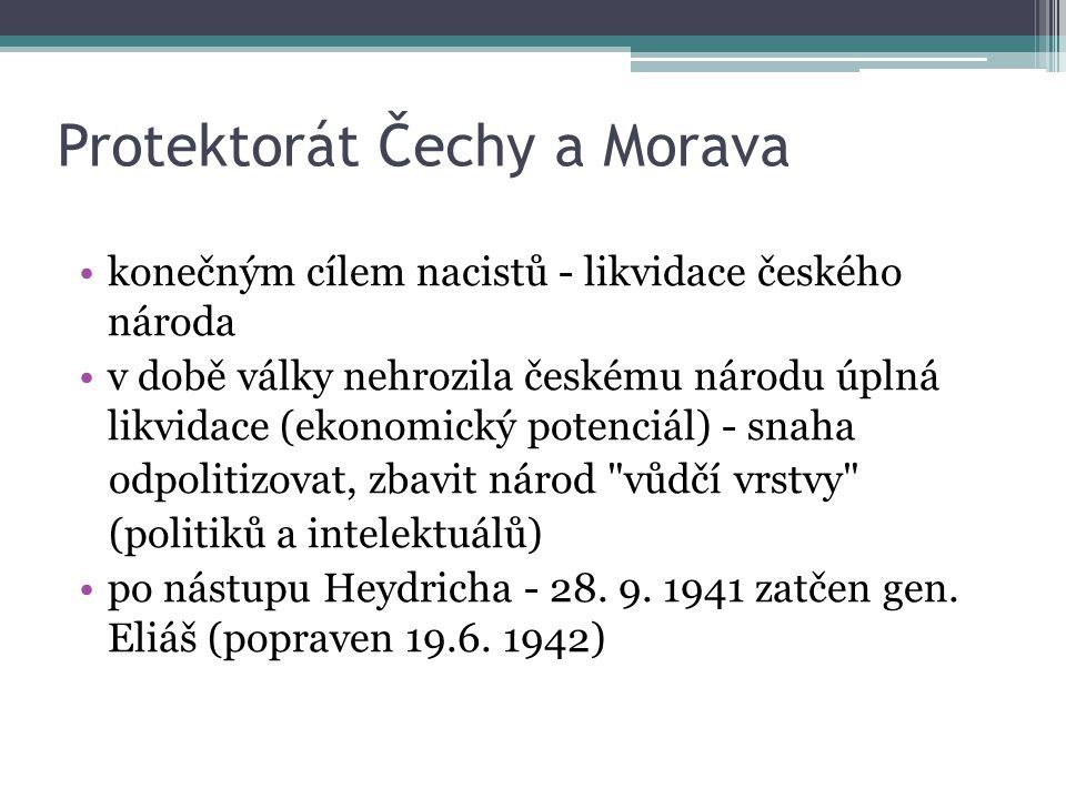 Protektorát Čechy a Morava konečným cílem nacistů - likvidace českého národa v době války nehrozila českému národu úplná likvidace (ekonomický potenci