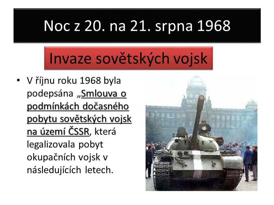"""Noc z 20. na 21. srpna 1968 Smlouva o podmínkách dočasného pobytu sovětských vojsk na území ČSSR V říjnu roku 1968 byla podepsána """"Smlouva o podmínkác"""