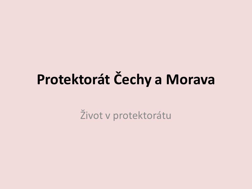 Protektorát Čechy a Morava Život v protektorátu