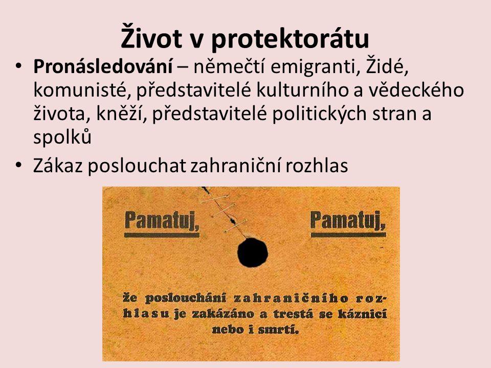 Život v protektorátu Pronásledování – němečtí emigranti, Židé, komunisté, představitelé kulturního a vědeckého života, kněží, představitelé politických stran a spolků Zákaz poslouchat zahraniční rozhlas