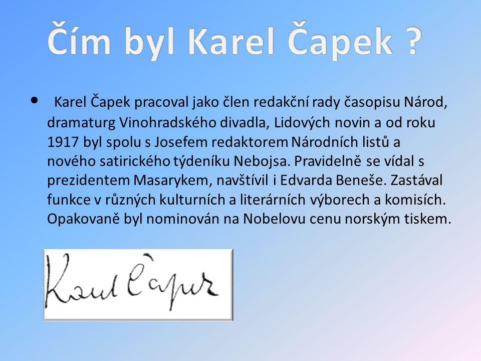 Karel Čapek pracoval jako člen redakční rady časopisu Národ, dramaturg Vinohradského divadla, Lidových novin a od roku 1917 byl spolu s Josefem redakt