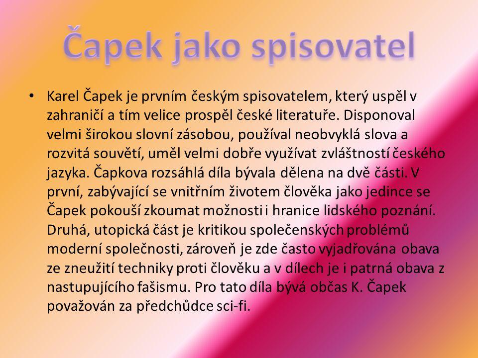 Karel Čapek je prvním českým spisovatelem, který uspěl v zahraničí a tím velice prospěl české literatuře. Disponoval velmi širokou slovní zásobou, pou