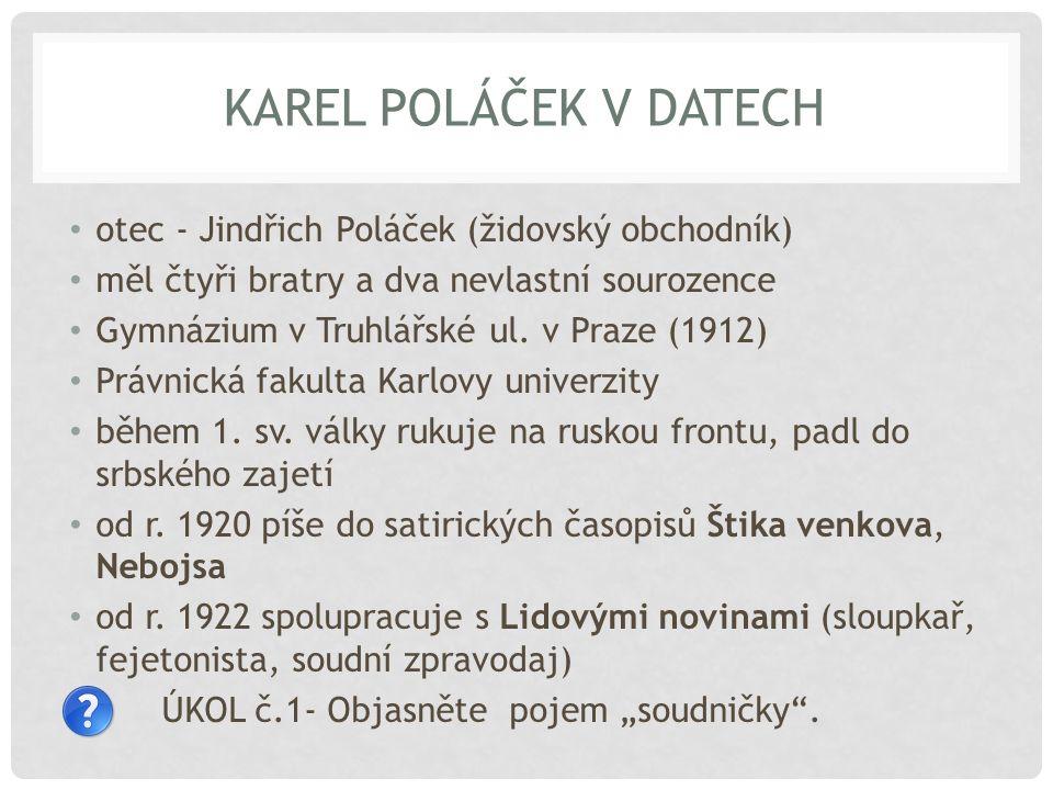 KAREL POLÁČEK V DATECH 22.3.1892 Rychnov nad Kněžnou – 21.1.1945 Gleiwitz dříve se uvádělo úmrtí 19.1.1944 Osvětim v 90.