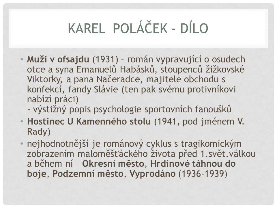 """KAREL POLÁČEK - DÍLO patří k nejvýznamnějším českým humoristům často užíval satiru a sarkasmus je tvůrcem mnoha vtipných novotvarů (""""Ten mi může být ukradenej. ) na jeho dílo navázali Josef Škvorecký zobrazováním maloměsta a jeho obyvatel a Vladimír Páral v popisování životních stereotypů"""