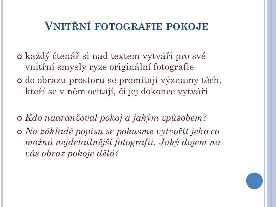 V NITŘNÍ FOTOGRAFIE POKOJE každý čtenář si nad textem vytváří pro své vnitřní smysly ryze originální fotografie do obrazu prostoru se promítají význam