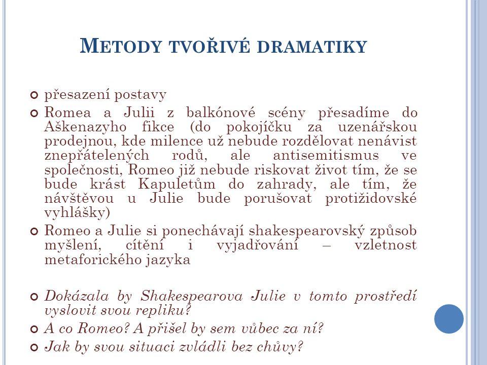 M ETODY TVOŘIVÉ DRAMATIKY přesazení postavy Romea a Julii z balkónové scény přesadíme do Aškenazyho fikce (do pokojíčku za uzenářskou prodejnou, kde m