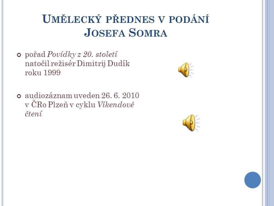 U MĚLECKÝ PŘEDNES V PODÁNÍ J OSEFA S OMRA pořad Povídky z 20. století natočil režisér Dimitrij Dudík roku 1999 audiozáznam uveden 26. 6. 2010 v ČRo Pl