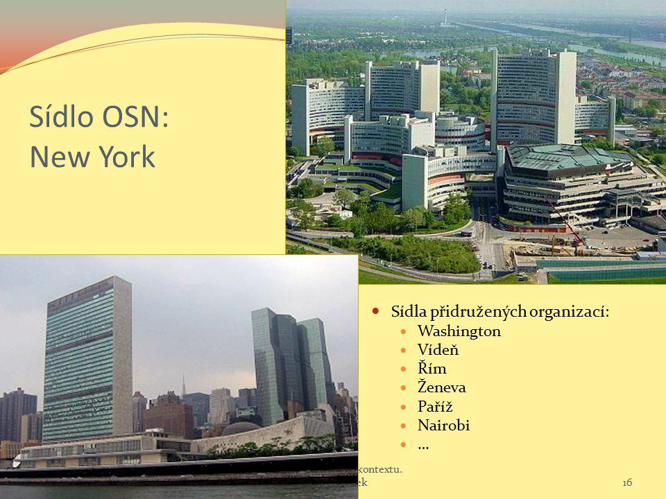 Sídlo OSN: New York Sídla přidružených organizací: Washington Vídeň Řím Ženeva Paříž Nairobi … 5 Sociální politika v mezinárodním kontextu. Jabok / ET
