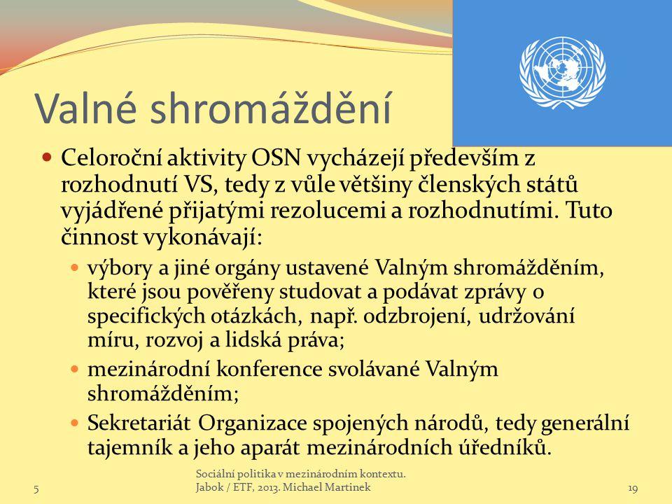 Valné shromáždění Celoroční aktivity OSN vycházejí především z rozhodnutí VS, tedy z vůle většiny členských států vyjádřené přijatými rezolucemi a roz