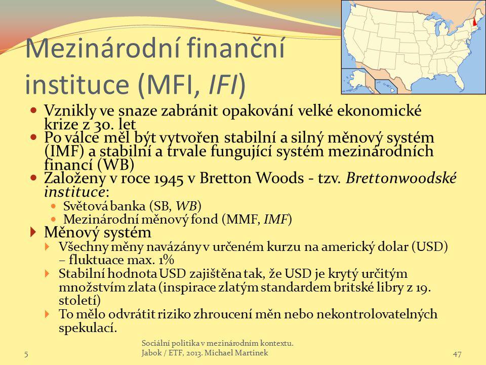 Mezinárodní finanční instituce (MFI, IFI) Vznikly ve snaze zabránit opakování velké ekonomické krize z 30. let Po válce měl být vytvořen stabilní a si