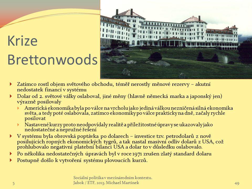 Krize Brettonwoods  Zatímco rostl objem světového obchodu, téměř nerostly měnové rezervy – akutní nedostatek financí v systému  Dolar od 2. světové