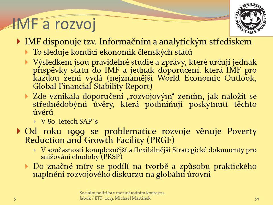 IMF a rozvoj  IMF disponuje tzv. Informačním a analytickým střediskem  To sleduje kondici ekonomik členských států  Výsledkem jsou pravidelné studi
