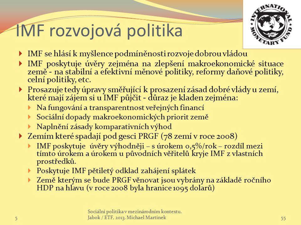 IMF rozvojová politika  IMF se hlásí k myšlence podmíněnosti rozvoje dobrou vládou  IMF poskytuje úvěry zejména na zlepšení makroekonomické situace
