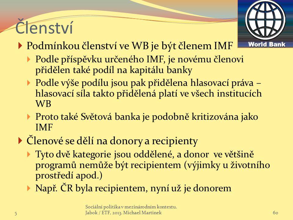 Členství  Podmínkou členství ve WB je být členem IMF  Podle příspěvku určeného IMF, je novému členovi přidělen také podíl na kapitálu banky  Podle