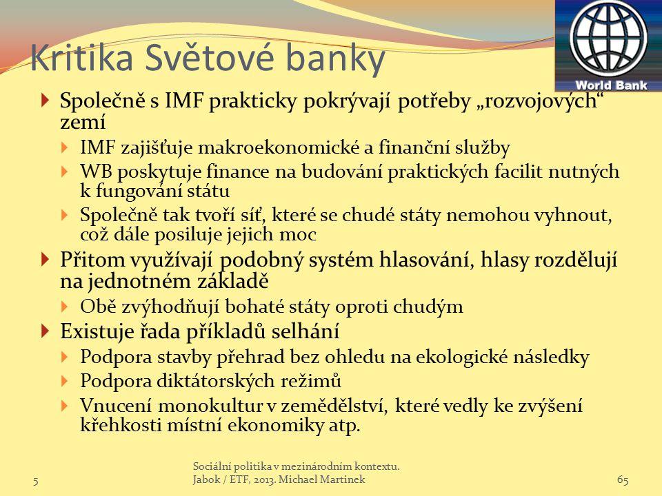 """Kritika Světové banky  Společně s IMF prakticky pokrývají potřeby """"rozvojových"""" zemí  IMF zajišťuje makroekonomické a finanční služby  WB poskytuje"""