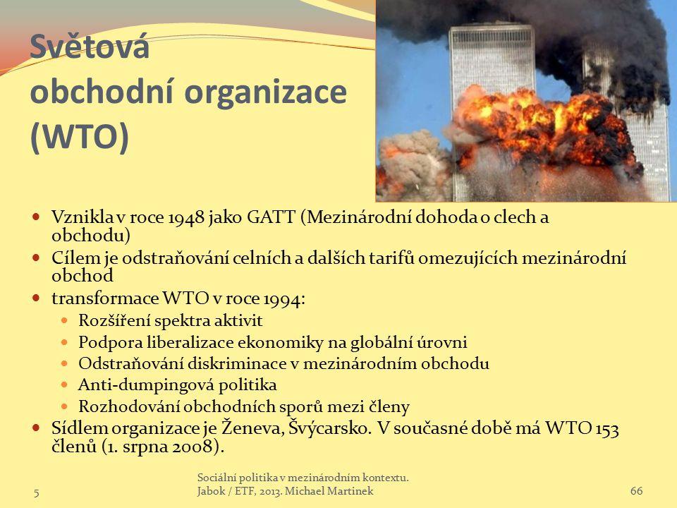 Světová obchodní organizace (WTO) Vznikla v roce 1948 jako GATT (Mezinárodní dohoda o clech a obchodu) Cílem je odstraňování celních a dalších tarifů