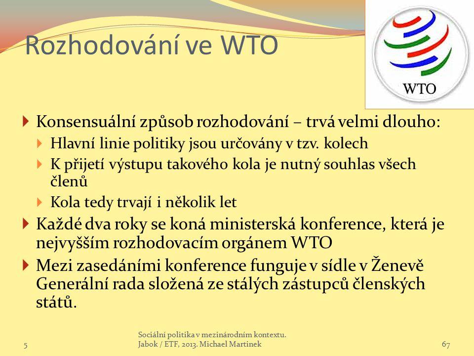 Rozhodování ve WTO  Konsensuální způsob rozhodování – trvá velmi dlouho:  Hlavní linie politiky jsou určovány v tzv. kolech  K přijetí výstupu tako