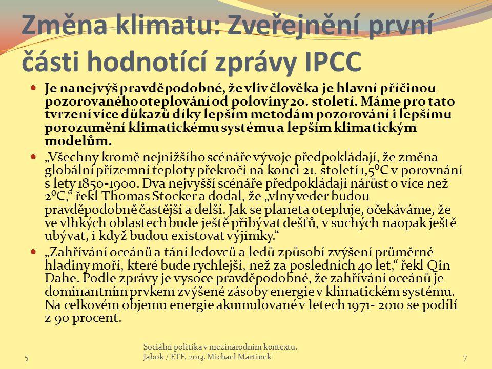 Změna klimatu: Zveřejnění první části hodnotící zprávy IPCC Je nanejvýš pravděpodobné, že vliv člověka je hlavní příčinou pozorovaného oteplování od p