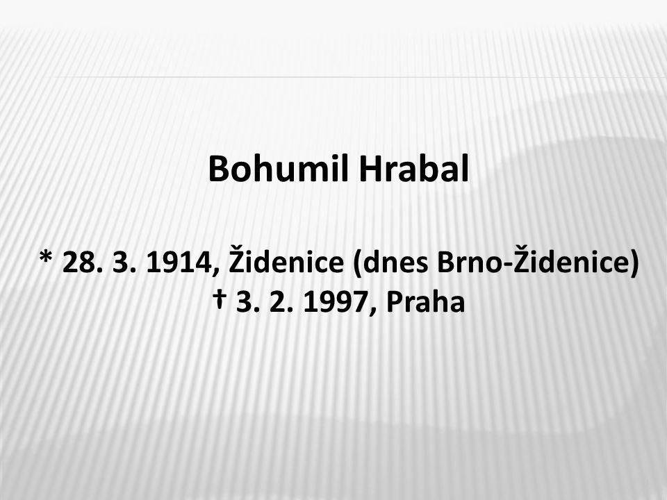 3 Bohumil Hrabal * 28. 3. 1914, Židenice (dnes Brno-Židenice) † 3. 2. 1997, Praha