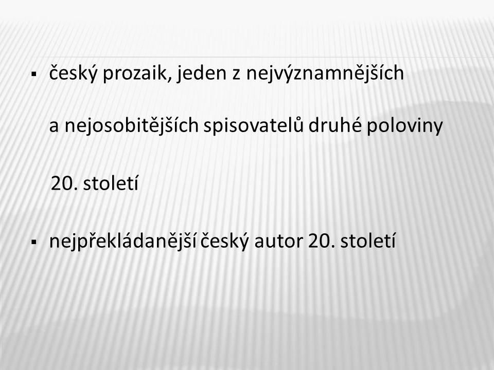  český prozaik, jeden z nejvýznamnějších a nejosobitějších spisovatelů druhé poloviny 20.