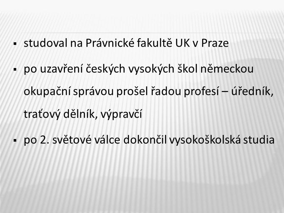  studoval na Právnické fakultě UK v Praze  po uzavření českých vysokých škol německou okupační správou prošel řadou profesí – úředník, traťový dělník, výpravčí  po 2.