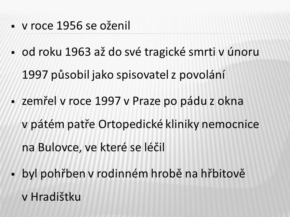  v roce 1956 se oženil  od roku 1963 až do své tragické smrti v únoru 1997 působil jako spisovatel z povolání  zemřel v roce 1997 v Praze po pádu z okna v pátém patře Ortopedické kliniky nemocnice na Bulovce, ve které se léčil  byl pohřben v rodinném hrobě na hřbitově v Hradištku 8